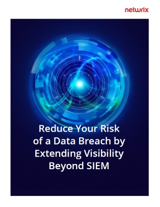 Reduce Your Risk of a Data Breach by Extending Visibility Beyond SIEM